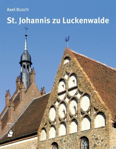 St.Johannis zu Luckenwalde. Eine Baugeschichte