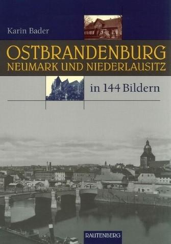 Ostbrandenburg, Neumark und Niederlausitz in 144 Bildern