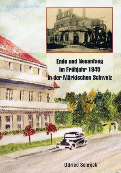 Ende und Neuanfang im Frühjahr 1945 in der Märk. Schweiz