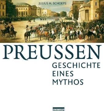 Preußen. Geschichte eines Mythos