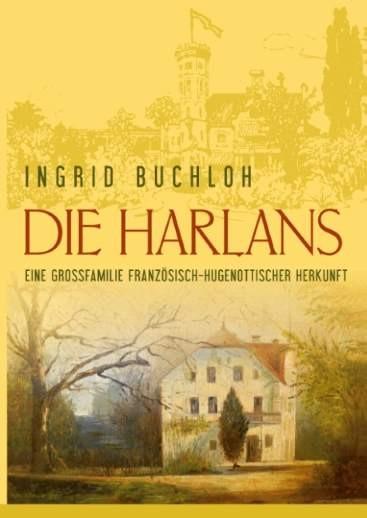 Die Harlans. Eine Großfamilie französisch-hugenottischer Herkunf