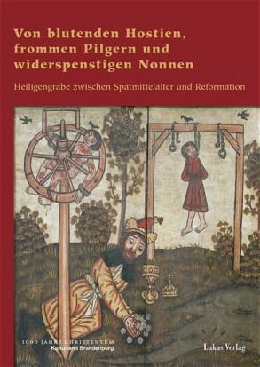 Von blutenden Hostien, frommen Pilgern und widerspenstigen Nonne