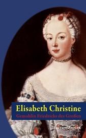 Elisabeth Christine. Gemahlin Friedrichs des Großen