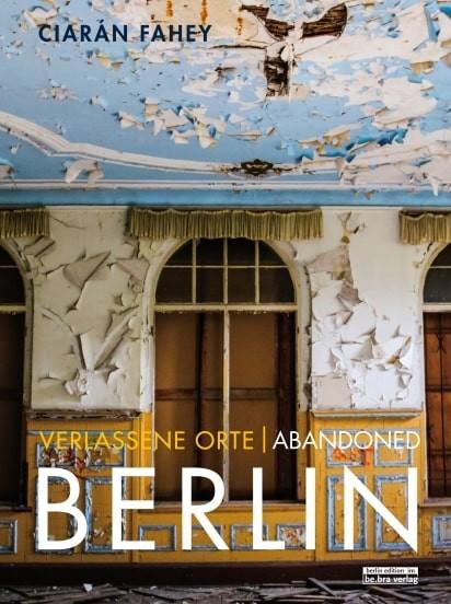 Bildband Verlassen Orte in Berlin und Umgebung Band 1