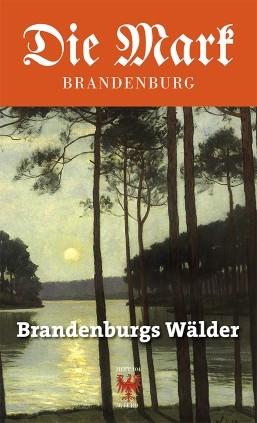 Brandenburgs Wälder - Die Mark Brandenburg - Heft 104