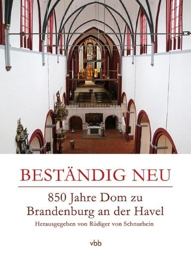 Beständig neu. 850 Jahre Dom zu Brandenburg an der Havel