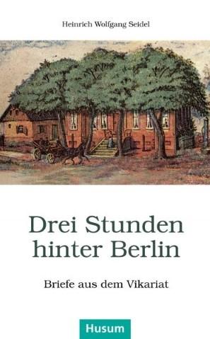 Drei Stunden hinter Berlin. Briefe aus dem Vikariat