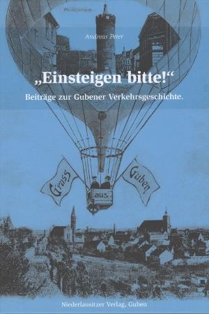 """""""Einsteigen bitte!"""" - Beiträge zur Gubener Verkehrsgeschichte 1"""