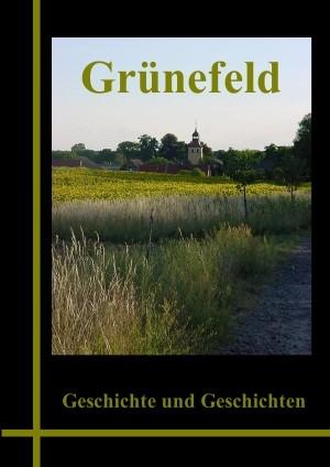 Grünefeld im Havelland. Geschichte und Geschichten