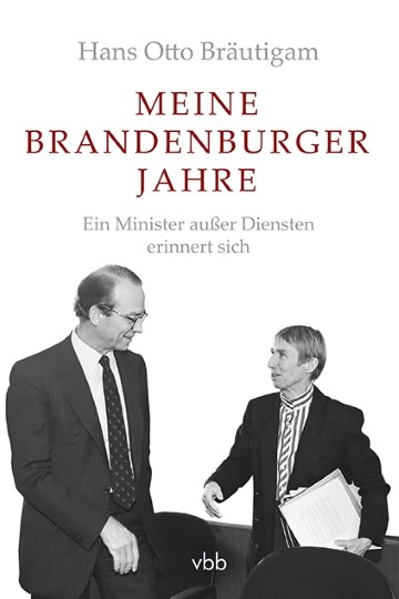 Meine Brandenburger Jahre. Ein Minister a.D. erinnert sich