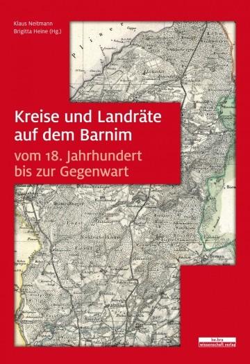 Kreise und Landräte des Barnim. 18. Jahrhundert bis Gegenwart