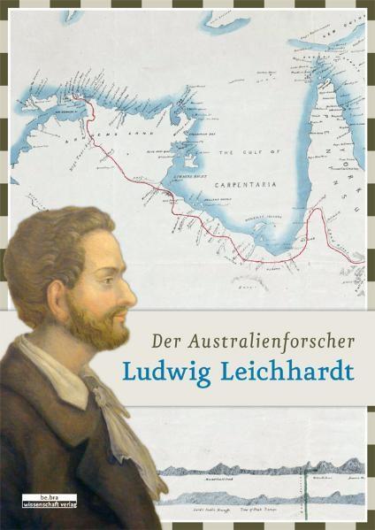 Der Australienforscher Ludwig Leichhardt