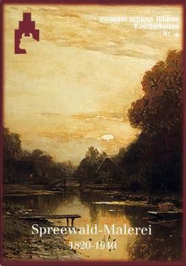 Spreewald-Malerei. Künstler sehen eine Landschaft 1820-1940