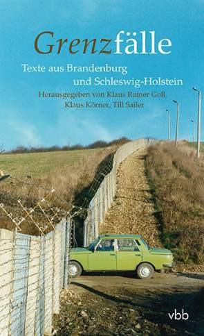 Grenzfälle. Texte aus Brandenburg und Schleswig-Holstein