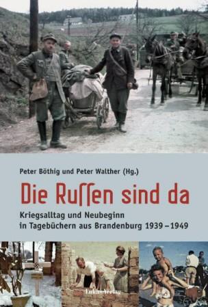 Die Russen sind da. Kriegsende und Neubeginn 1945