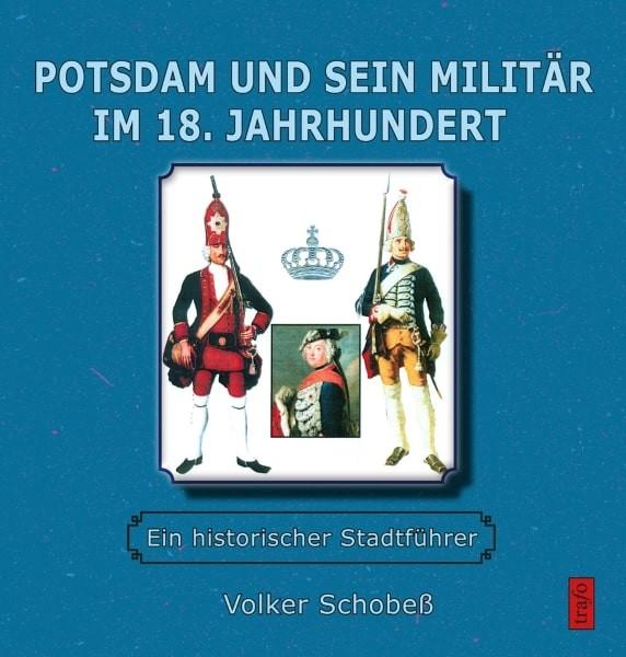 Potsdam und sein Militär im 18. Jahrhundert