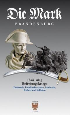 Die Mark Brandenburg Heft 87 - Befreiungskriege 1813 - 1815