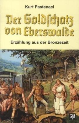 Der Goldschatz von Eberswalde. Erzählung aus der Bronzezeit