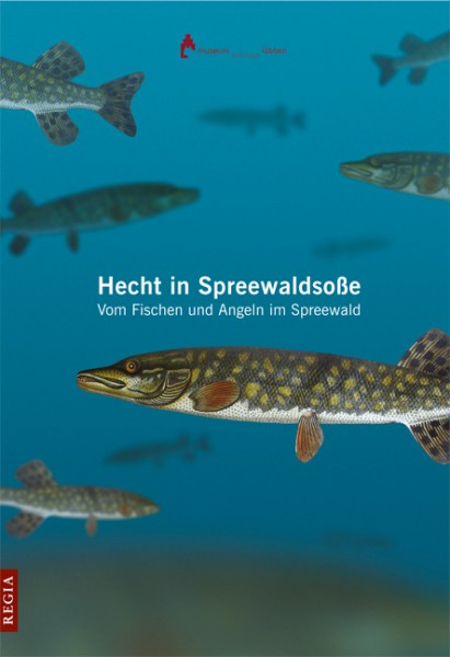 Hecht in Spreewaldsoße. Vom Fischen und Angeln im Spreewald
