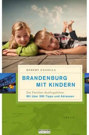 Brandenburg mit Kindern. Der Familien-Ausflugsführer