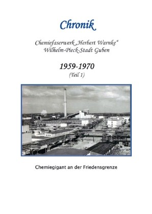 Chronik des VEB Chemiefaserkombinates Guben- Band 1 1959-1970