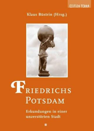 Friedrichs Potsdam - Erkundungen in einer unzerstörten Stadt