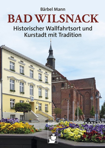 Bad Wilsnack. Historischer Wallfahrtsort und Kurstadt