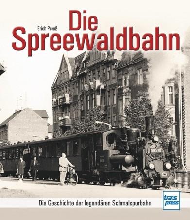 Die Spreewaldbahn. Geschichte der legendären Schmalspurbahn