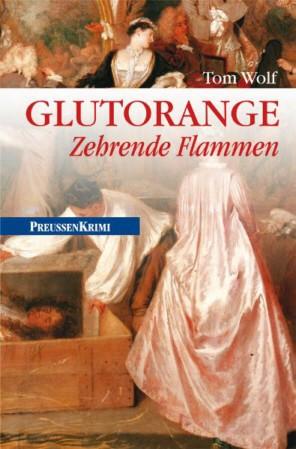 Glutorange. Zehrende Flammen. Preußenkrimi 11