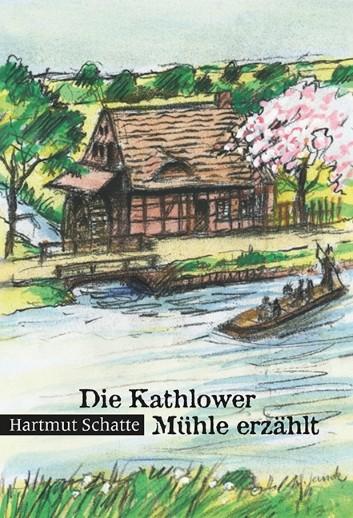 Die Kathlower Mühle erzählt