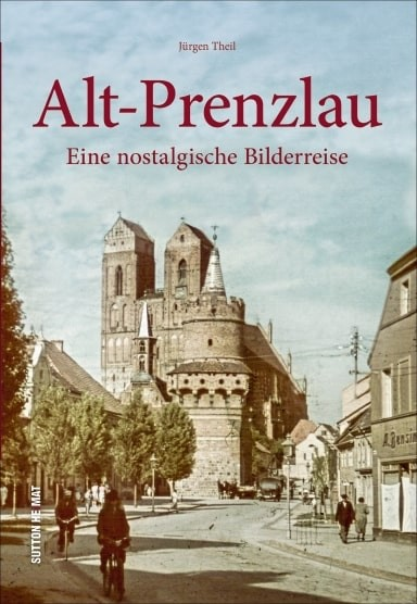 Alt-Prenzlau. Eine nostalgische Bilderreise
