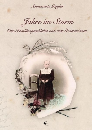 Jahre im Sturm. ein Familiengeschichte von vier Generationen