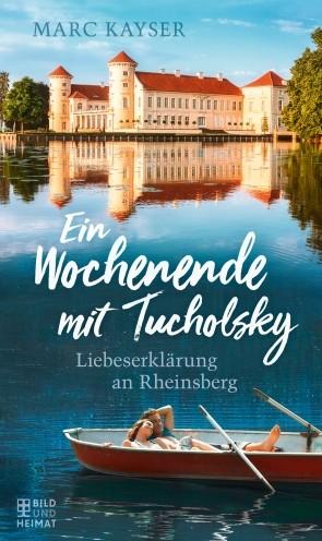 Ein Wochenende mit Tucholsky. Liebeserklärung an Rheinsberg