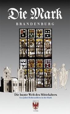 Die Mark Brandenburg Heft 79 - Die bunte Welt des Mittelalters