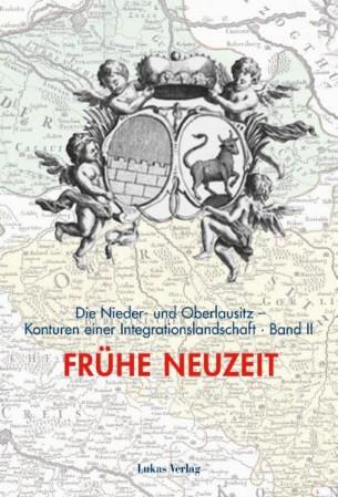 Die Nieder- und Oberlausitz. Band 2: Frühe Neuzeit