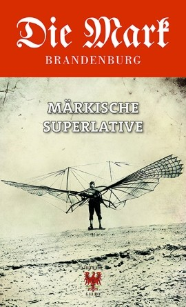 Märkische Superlative - Die Mark Brandenburg - Heft 100