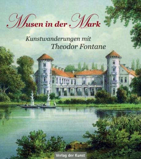 Musen in der Mark. Kunstwanderungen mit Theodor Fontane