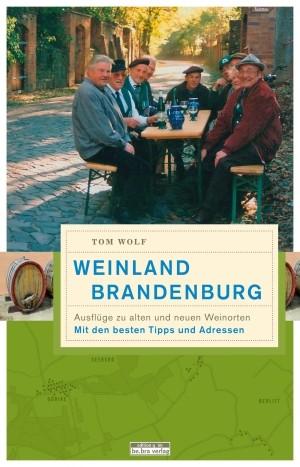 Weinland Brandenburg. Ausflüge zu alten und neuen Weinorten