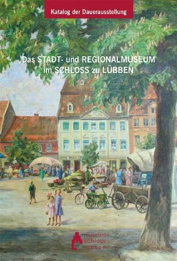 Stadt- und Regionalmuseum Lübben. Katalog zur Dauerausstellung