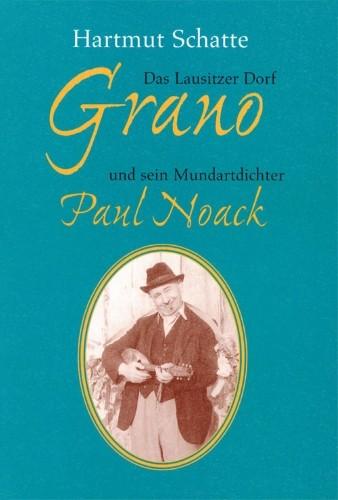 Das Lausitzer Dorf Grano und sein Mundartdichter Paul Noack