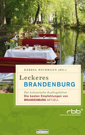 Leckeres Brandenburg. Der kulinarische Ausflugsführer