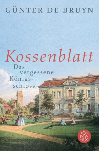 Kossenblatt. Das vergessene Königsschloss