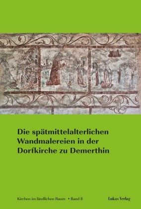 Die spätmittelalterlichen Wandmalereien der Dorfkirche Demerthin