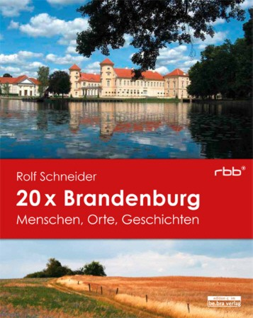 20 x Brandenburg. Menschen, Orte, Geschichte
