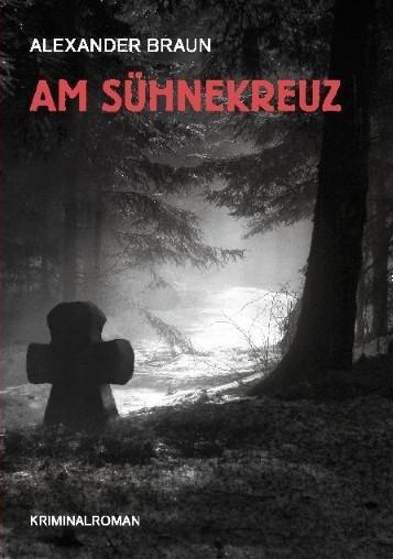 Am Sühnekreuz. Kriminalroman