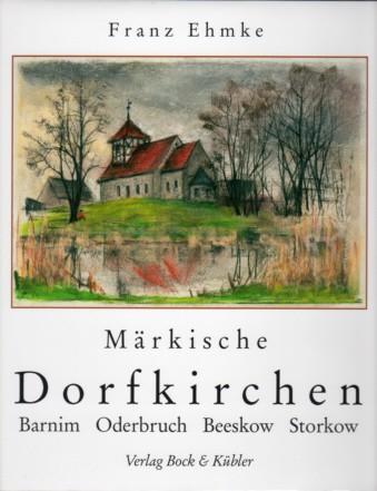 Märkische Dorfkirchen. Barnim Oderbruch-Lebus Beeskow-Storkow