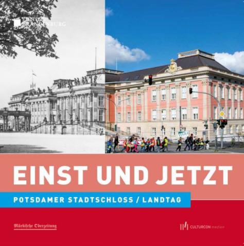Postdamer Stadtschloss / Landtag - Einst und Jetzt