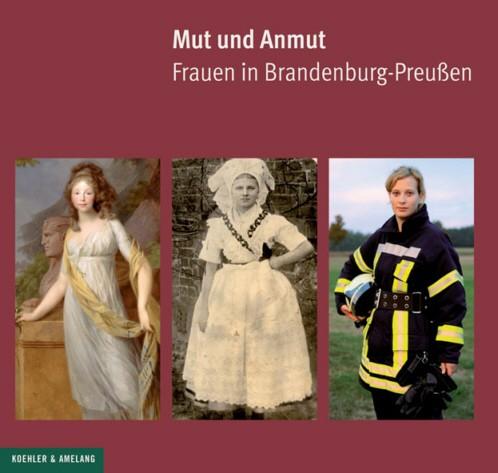 Mut und Anmut. Frauen in Brandenburg-Preußen