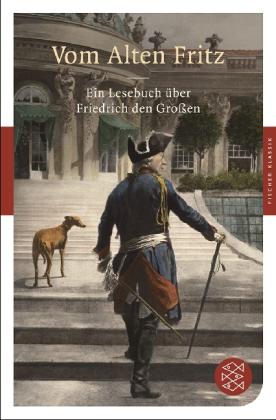 Vom Alten Fritz. Ein Lesebuch über Friedrich den Großen
