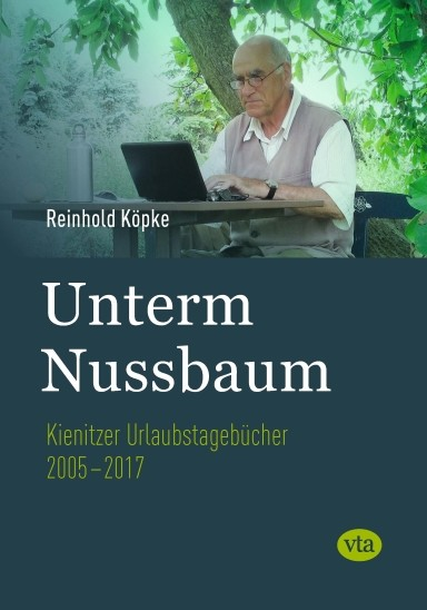 Unterm Nussbaum. Kienitzer Urlaubstagebücher 2005-2017